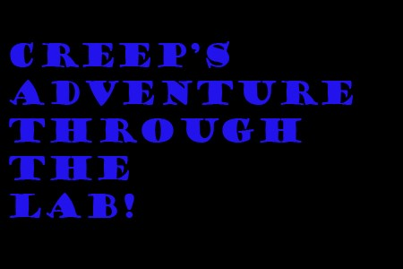 "Creep""s Adventure Through The Lab"