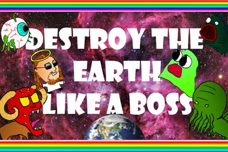 Destroy the Earth like a Boss