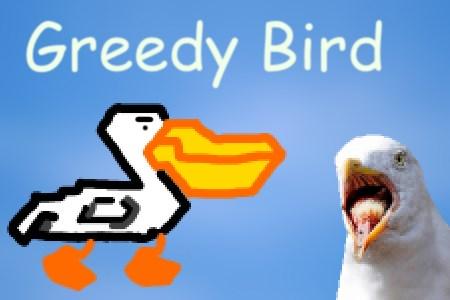 Greedy bird