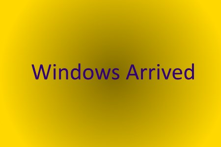 Windows Arrived